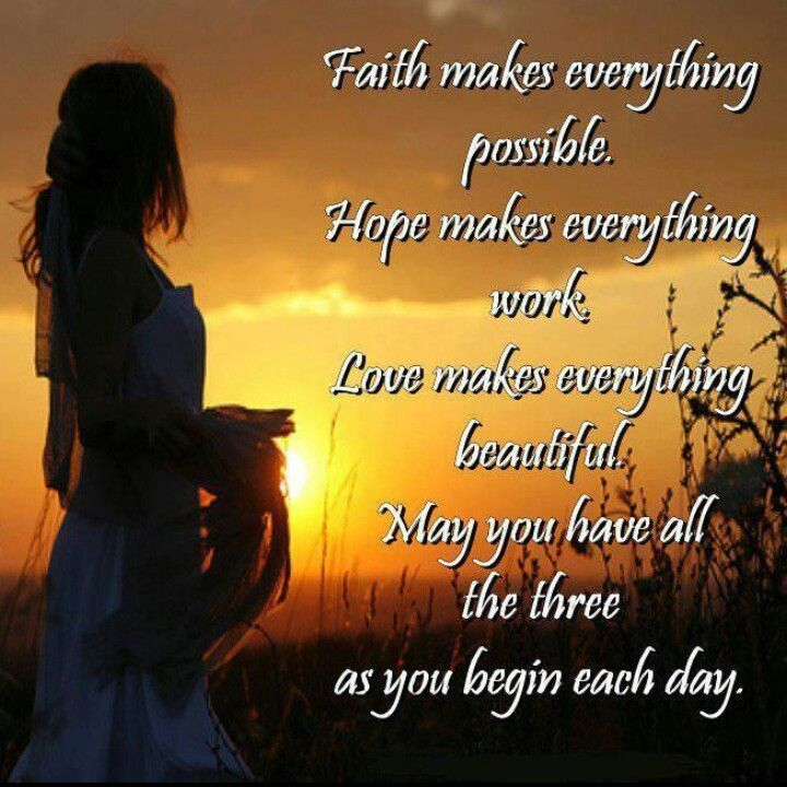 Faith makes everything possible. Hope makes everything