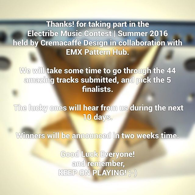 Thanks! for taking part in the Electribe Music Contest | Summer 2016 held by Cremacaffè Design in collaboration with EMX Pattern Hub.  We will take some time to go through the 44 amazing tracks submitted, and pick the 5 finalists.  The lucky ones will hear from us during the next 10 days.  Winners will be announced in two weeks time.  Good Luck Everyone!  and remember,  KEEP ON PLAYING! ;-) #cremacaffedesign #electribe #music #contest #electronicmusic