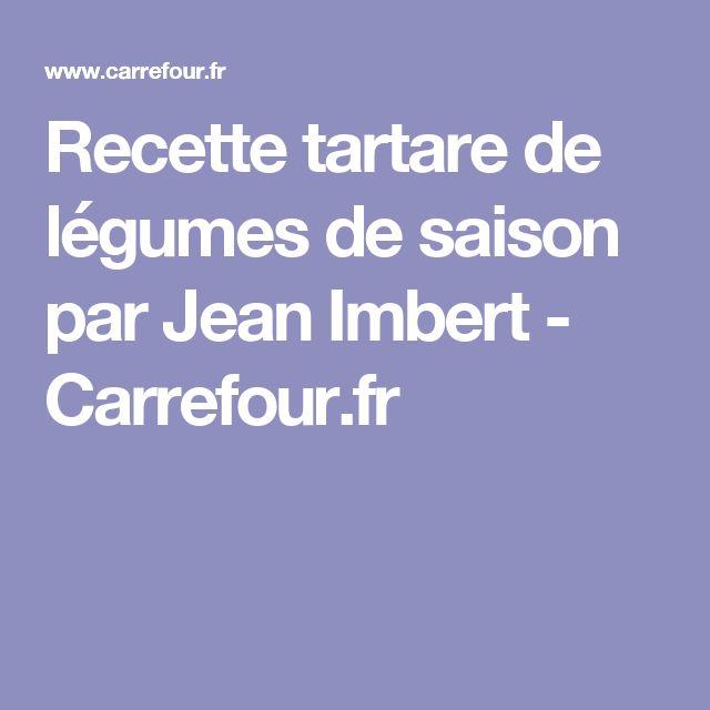 Recette tartare de légumes de saison par Jean Imbert - Carrefour.fr