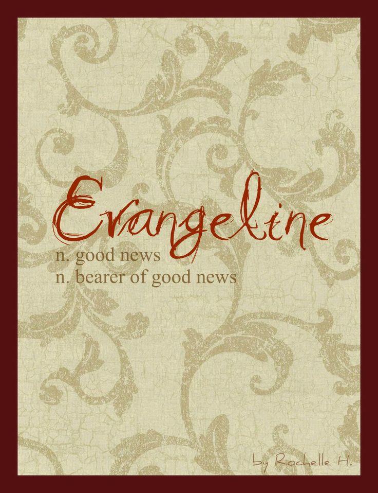 Baby Girl Name: Evangeline. Meaning: Good news; Bearer of good news. Origin: Greek. http://www.pinterest.com/vintagedaydream/baby-names/