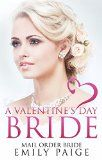 Free Kindle Book -   ROMANCE: Mail Order Bride: A Valentine's Day Bride (A Western Contemporary Alpha Male Bride Romance) (Clean Western Historical Romance Inspirational Love Stories)