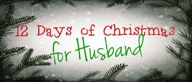 Ideas for doing the 12 days of Christmas for a husband. Doing it ...