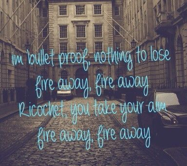 Titanium lyrics quote, I'm Bulletproof, Nothing To Lose Fire Away, Fire Away Ricochet, You Take Your Aim Fire Away, Fire Away