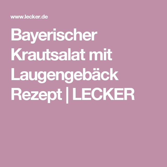 Bayerischer Krautsalat mit Laugengebäck Rezept | LECKER