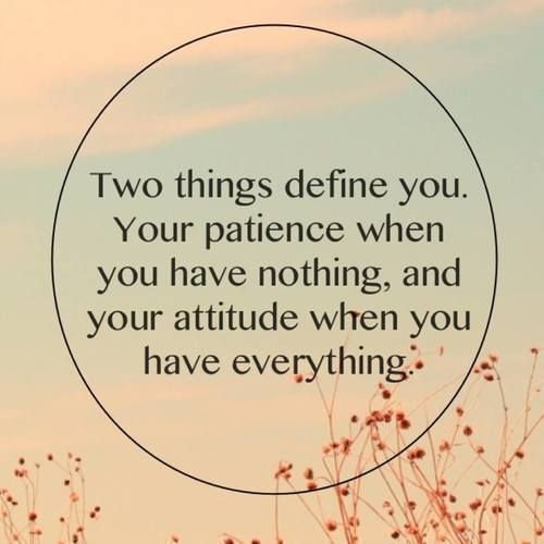 Define Quote: Two Things Define You. Your Patience When You Have Nothing