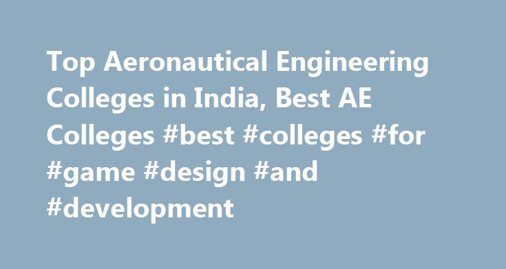 Top Aeronautical Engineering Colleges in India, Best AE Colleges #best #colleges #for #game #design #and #development http://tickets.nef2.com/top-aeronautical-engineering-colleges-in-india-best-ae-colleges-best-colleges-for-game-design-and-development/  #