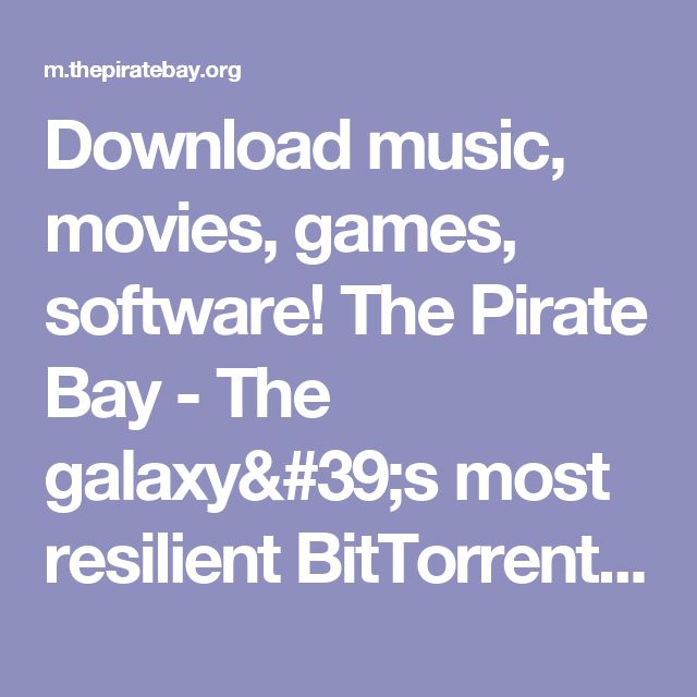 Download music, movies, games, software! The Pirate Bay - The galaxy's most resilient BitTorrent site