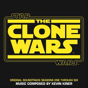 Star Wars: The Clone Wars (Seasons One Through Six / Original Soundtrack) by Kevin Kiner