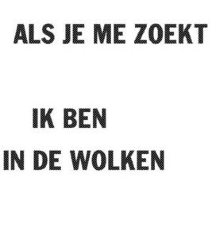 Als je me zoekt. Ik ben in de wolken. #loesje #dutch #quote