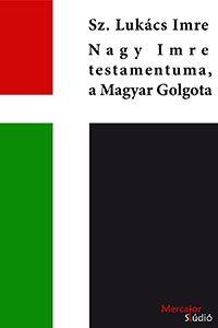 Kortárs regények : Sz. Lukács Imre: Nagy Imre testamentuma, a Magyar Golgota