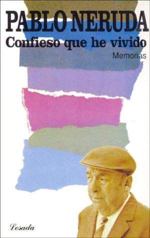 NERUDA-Confieso Que He Vivido Neruda narra, con la inigualable potencia verbal que caracteriza a sus mejores escritos, no sólo los principales episodios de su vida, sino las circunstancias que rodearon la creación de sus poemas más famosos.