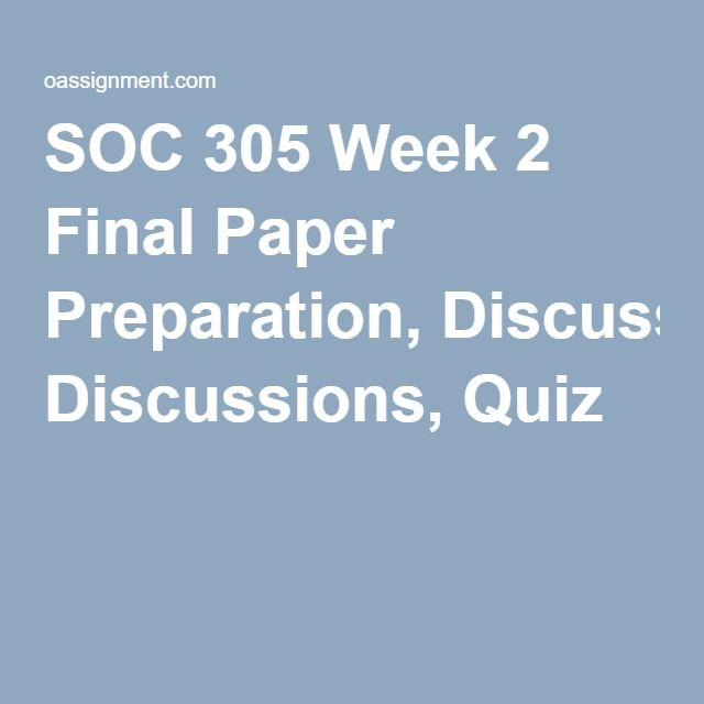 SOC 305 Week 2 Final Paper Preparation, Discussions, Quiz
