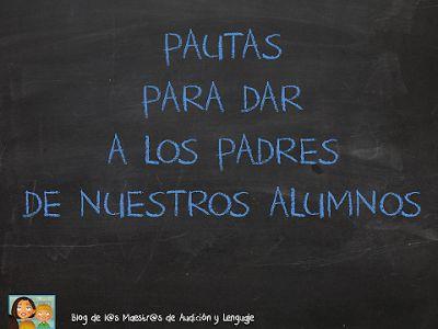 EL BLOG DE L@S MAESTR@S DE AUDICION Y LENGUAJE: PAUTAS PARA DAR A LOS PADRES
