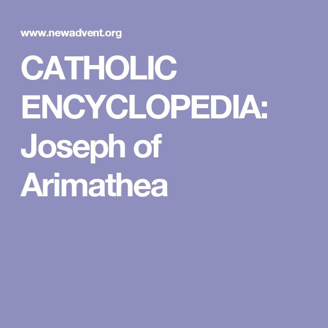 CATHOLIC ENCYCLOPEDIA: Joseph of Arimathea
