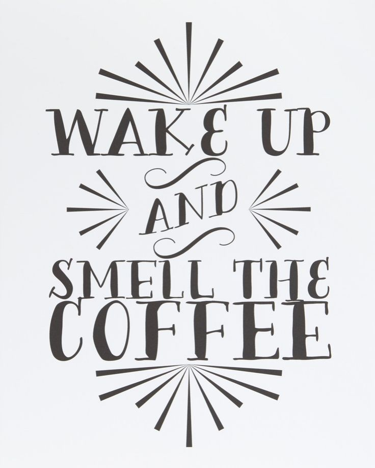 Printable Wisdom 'Wake Up and Smell the Coffee' Wall Art