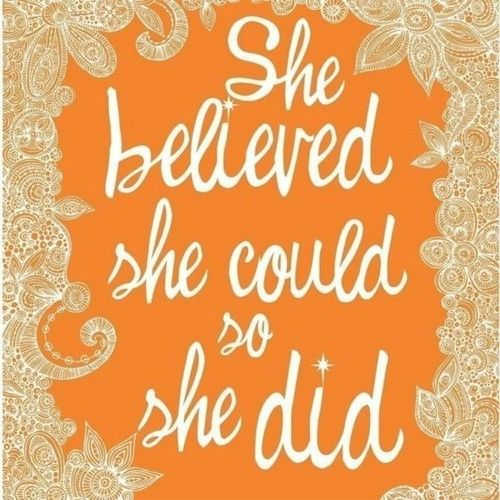 """Running inspiration: """"She believed she could, so she did""""."""