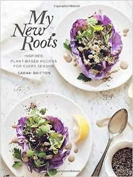 """My New Roots: Inspired Plant-Based Recipes for Every Season by pro blogger ~ Sarah Britton. Beautiful photos and delicious """"mostly"""" vegan recipes that are """"inspired by the seasons and eating in connection with nature, as often as possible."""""""