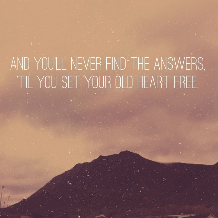 """""""you'll never find the answers til you set your old heart free"""" The Oh Hello's - """"Hello, My Old Heart"""""""