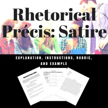 For this assignment, students read and analyze a work of satire, then use the rhetorical precis format for writing a short essay. The product includes instructions, an example, and a rubric for grading. Check out my other satire resources: Satire Presentations Satire Devices Graphic Organzer
