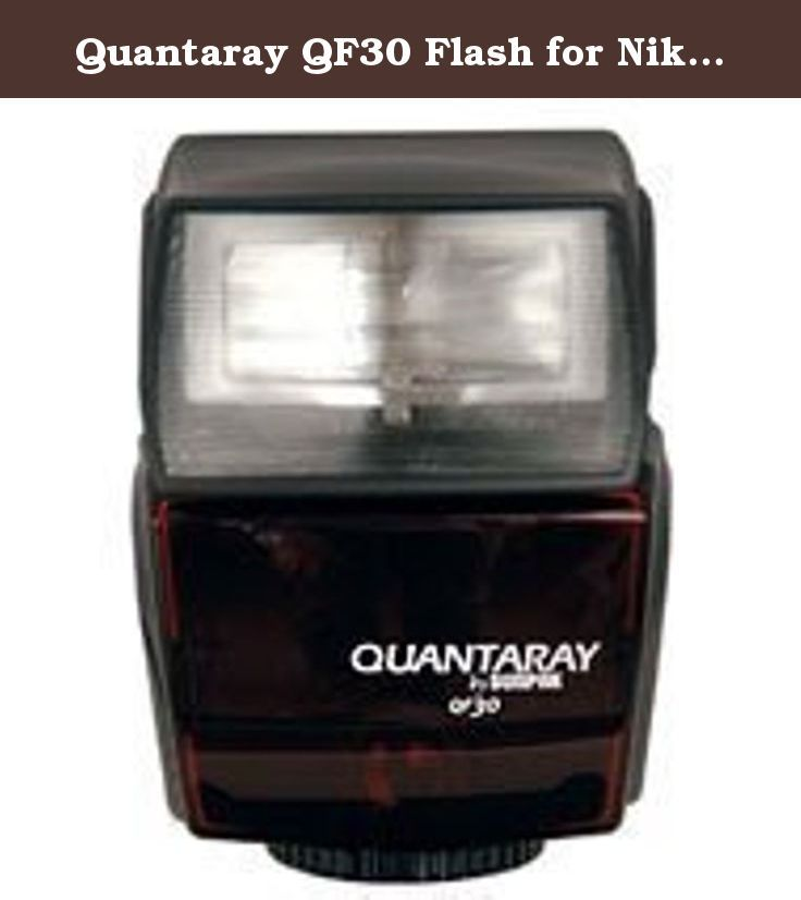 Quantaray QF30 Flash for Nikon Digital SLR Cameras. The Quantaray by Sunpak QF30 Flash is a compact, fully automatic flash for today's Digital SLR Cameras. Quantaray by Sunpak QF30 features Designed for your Nikon digital camera with a dedicated hot shoe Full i-TTL dedication with: D50, D70s, D70, D100 and D200 cameras* Compatible with i-TTL metering* Bright, easy-to-read and use indicators and controls 6 +/- flash compensation settings GN (ISO 100) 100 feet @ 35 mm 90-degree bounce head...