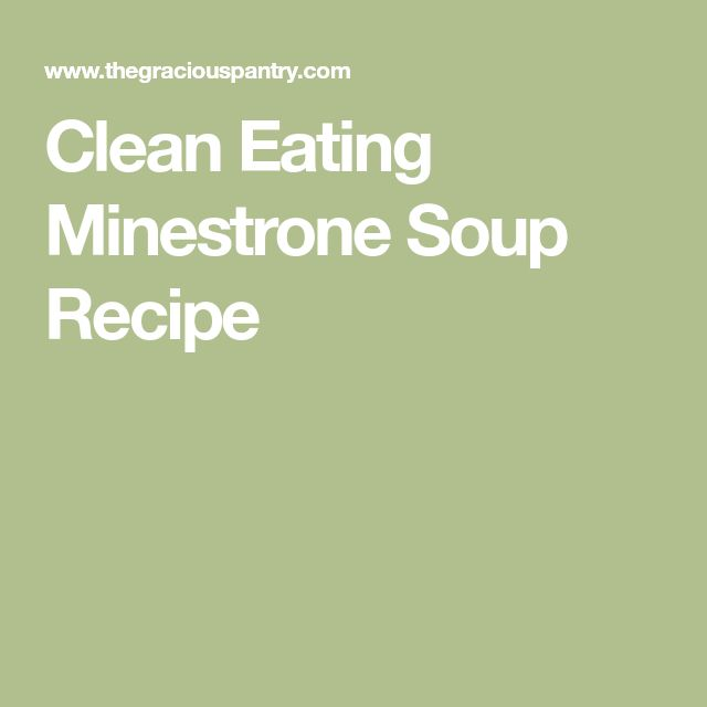 Clean Eating Minestrone Soup Recipe