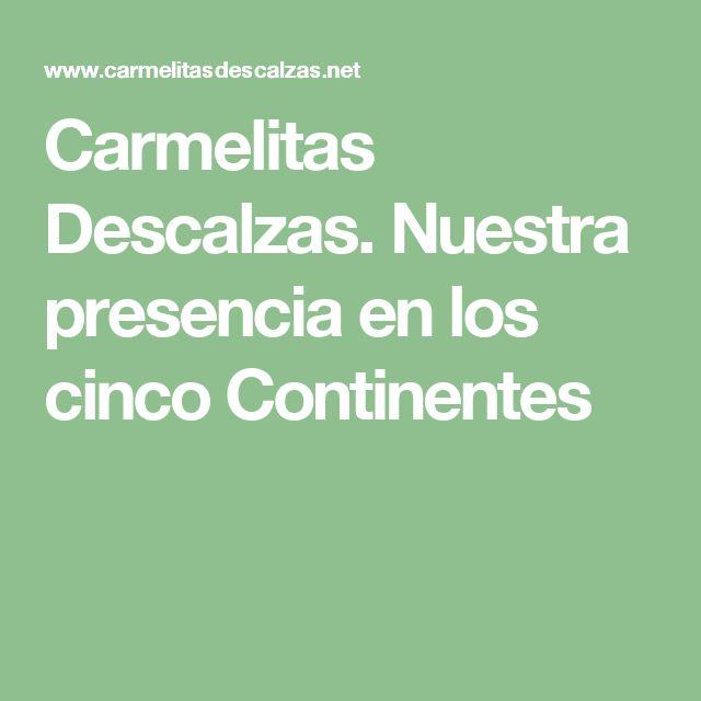 Carmelitas Descalzas. Nuestra presencia en los cinco Continentes