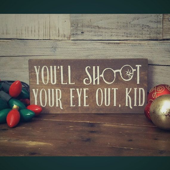 You'll Shoot Your Eye Out Kid Christmas by ChalkItUpDecorNMore