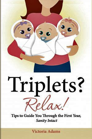 book  Triplets? Relax!: Tips to Guide You Through the First Year, Sanity Intact