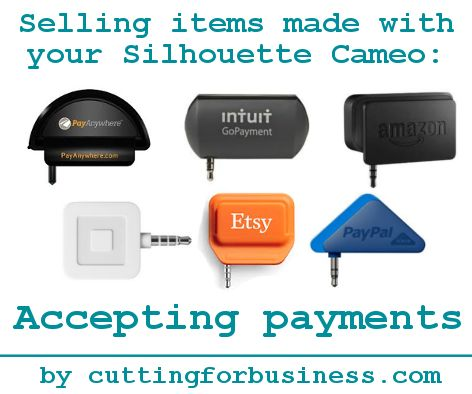 Selling items made with your Silhouette Cameo: Accepting Payments by cuttingforbusiness.com