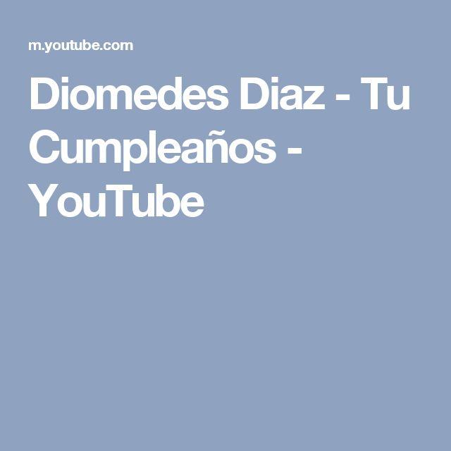 Diomedes Diaz - Tu Cumpleaños - YouTube