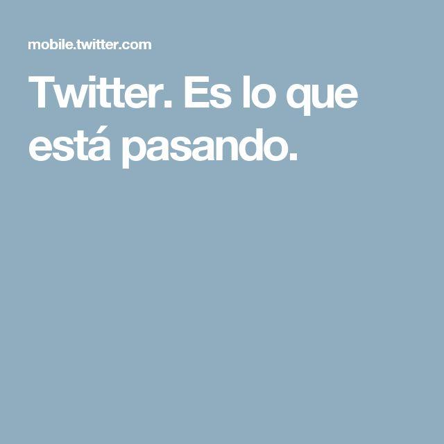 Twitter. Es lo que está pasando.