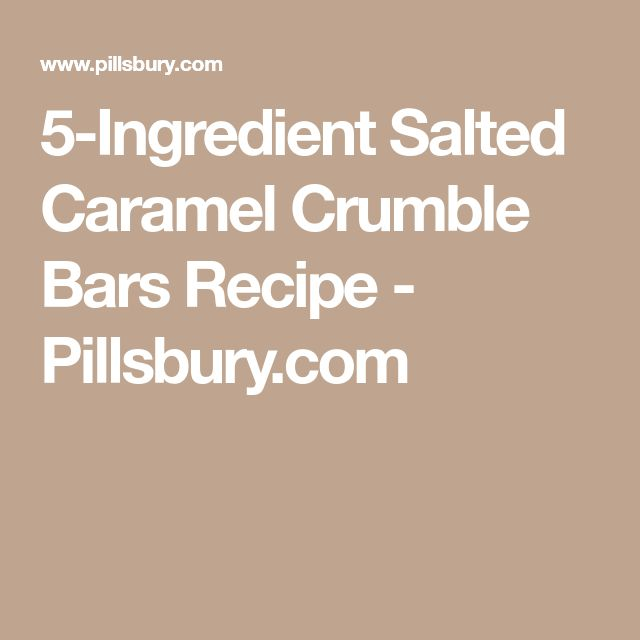 5-Ingredient Salted Caramel Crumble Bars Recipe - Pillsbury.com