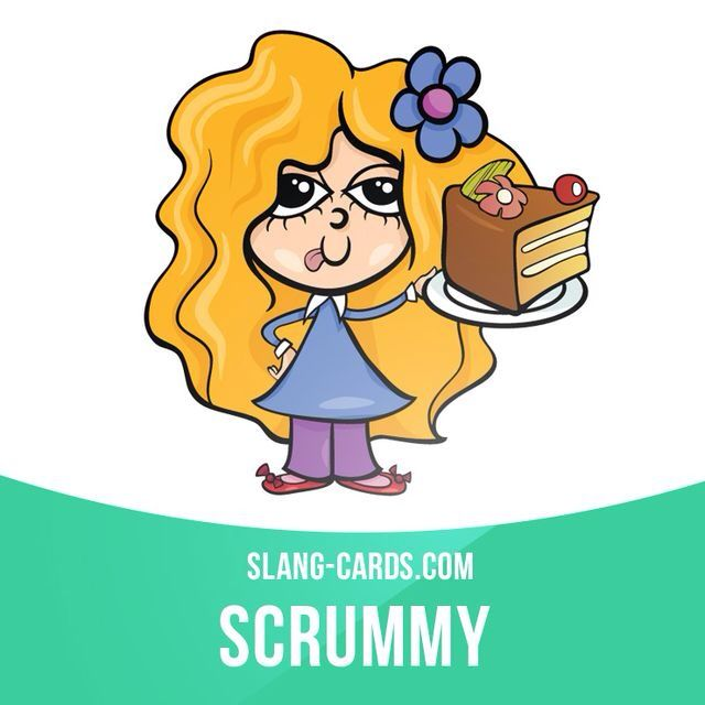 """""""Scrummy"""" means very delicious. Example: Mrs Walker's pie was absolutely scrummy. I had three pieces."""