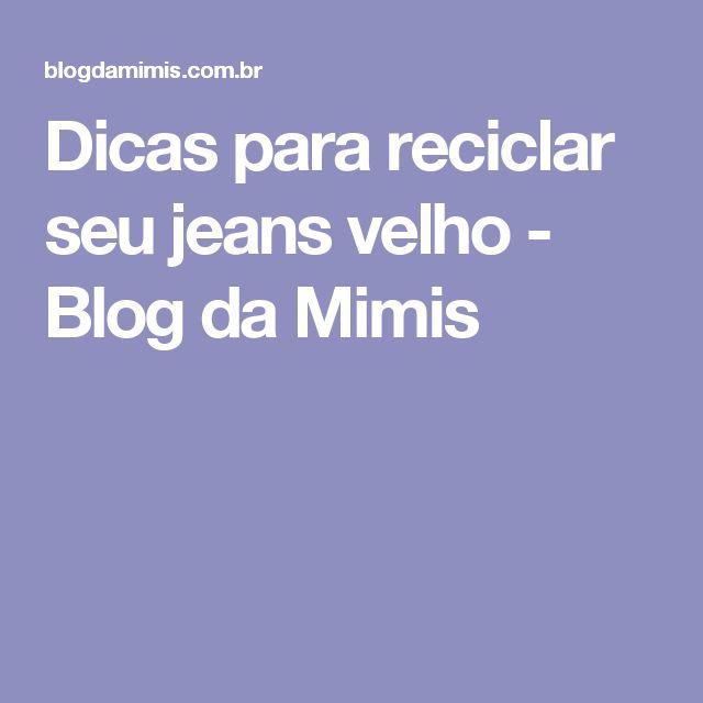 Dicas para reciclar seu jeans velho - Blog da Mimis