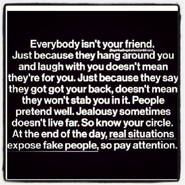 Not everybody is your friend!!