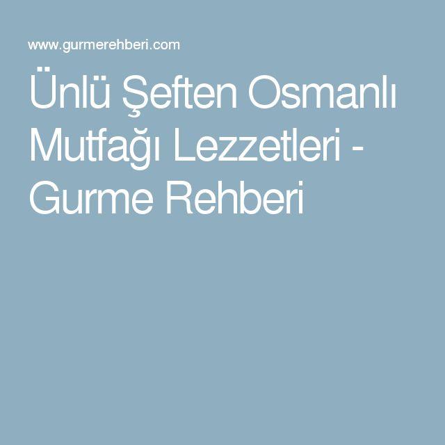 Ünlü Şeften Osmanlı Mutfağı Lezzetleri - Gurme Rehberi
