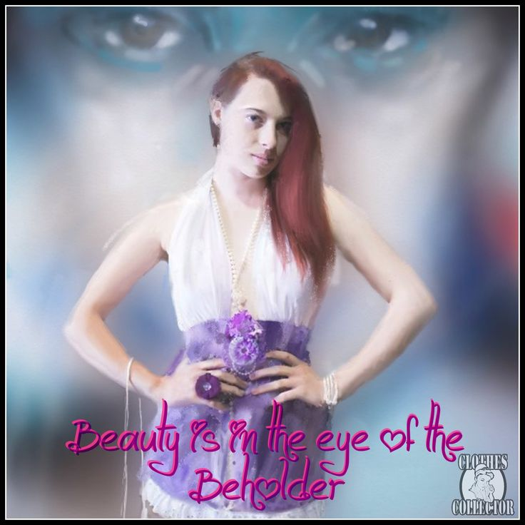 Beauty is in the eye of the beholder www.facebook.com/TheClothesCollector Picture by Clothes Collector Cassie  Art by yancey.com.au
