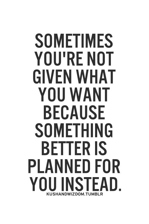 Sometimes something better is planned for you instead.
