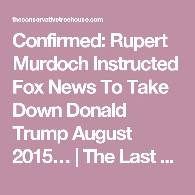 Confirmed: Rupert Murdoch Instructed Fox News To Take Down Donald Trump August 2015… | The Last Refuge