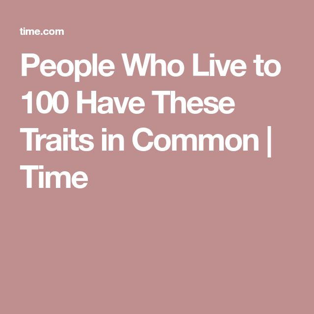 People Who Live to 100 Have These Traits in Common | Time