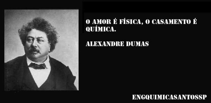 O amor é fisica, o casamento é química   Alexandre Dumas  #frases #amor #fisica #casamento #química #veja #olhe #leia #engquimicasantossp #curta #comente #compartilhe #amigos
