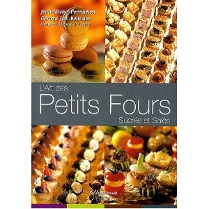 L'art des Petits Fours Sucres et Sales  Jean-Michel Perruchon and Gerard-Joel Bellouet - French