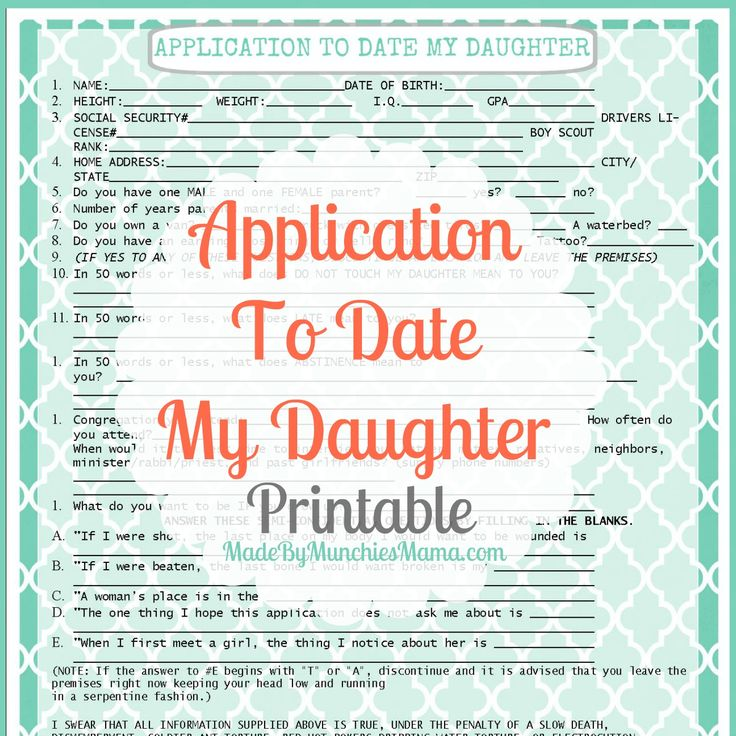 an application to date a daughter What is my daughter's name name_____ date of birth _____ height the one thing i hope this application does not.