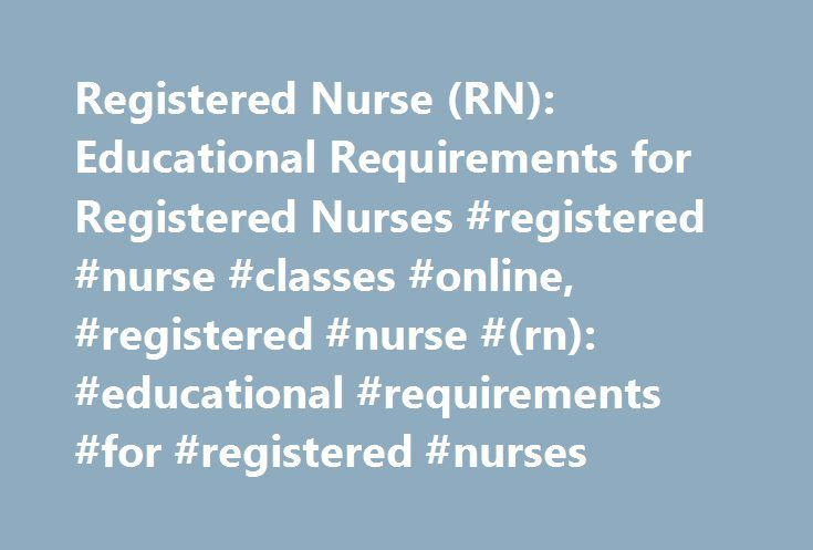 Registered Nurse (RN): Educational Requirements for Registered Nurses #registered #nurse #classes #online, #registered #nurse #(rn): #educational #requirements #for #registered #nurses http://alabama.remmont.com/registered-nurse-rn-educational-requirements-for-registered-nurses-registered-nurse-classes-online-registered-nurse-rn-educational-requirements-for-registered-nurses/  # Registered Nurse (RN): Educational Requirements for Registered Nurses Find schools that offer these popular…