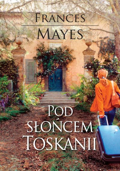 Pod słońcem Toskanii, Frances Mayes