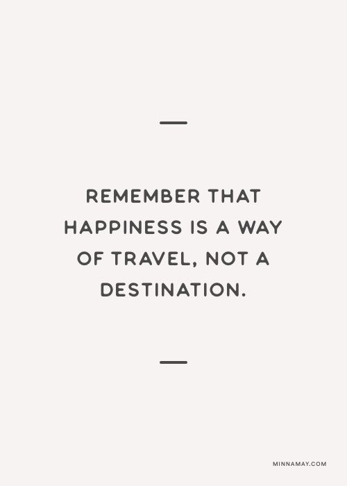 Remember that happiness is a way of travel, not a destination.(Beauty Quotes Inspirational)