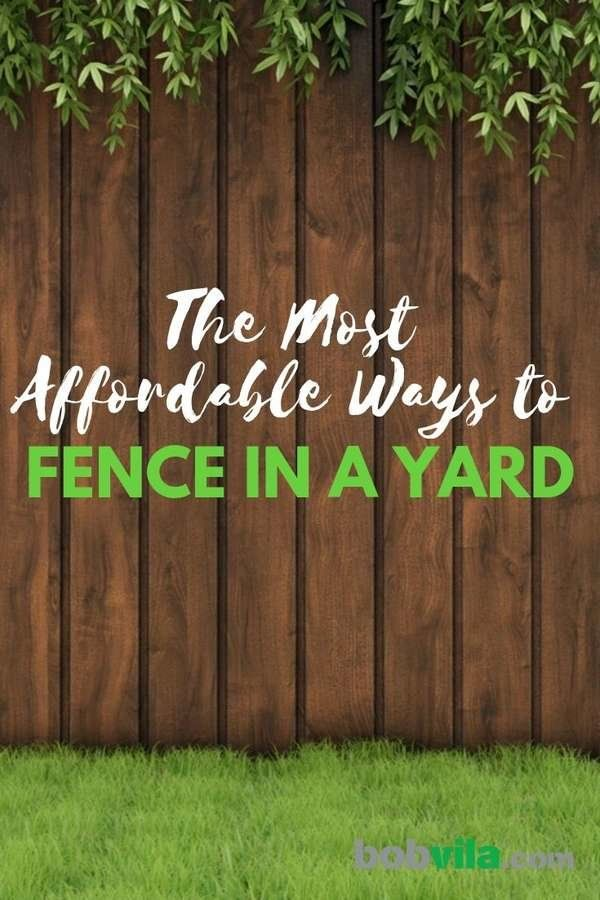 The Most Affordable Ways To Fence In A Yard Fence Options