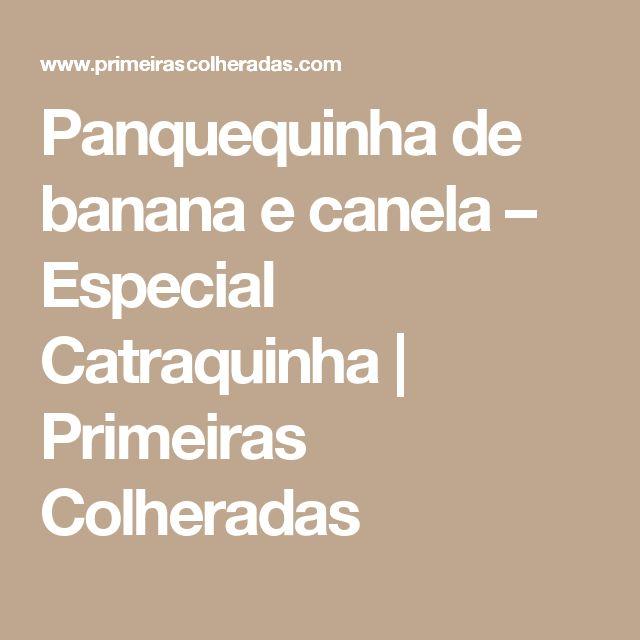 Panquequinha de banana e canela – Especial Catraquinha | Primeiras Colheradas