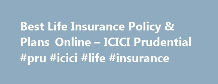 Best Life Insurance Policy & Plans Online – ICICI Prudential #pru #icici #life #insurance http://tucson.remmont.com/best-life-insurance-policy-plans-online-icici-prudential-pru-icici-life-insurance/  # Buy Life Insurance online in less than 10 minutes! What is a Term Plan? Term Plans are also known as Pure Protection plans. Here, the policyholder has to pay premium regularly or a one-time payment depending upon the type of policy purchased. A sum of money (death benefit) is paid to the…