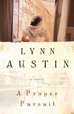 A Proper Pursuit by Lynn Austin//This is my favorite!!!!!!!!!!!!!!!!!! I love everything about this one. It's just too good to explain!